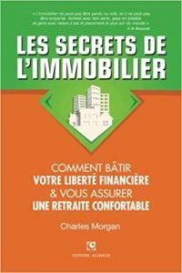 « Les Secrets de l'Immobilier : Comment Bâtir Votre Liberté financière et Vous Assurer Une Retraite Confortable » de Charles Morgan