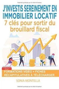 «J'investis sereinement en immobilier locatif : 7 clés pour sortir du brouillard fiscal» de Sonia Montella