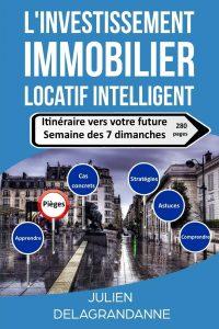 «L'investissement immobilier locatif intelligent – itinéraire vers votre future semaine des 7 dimanches» de Julien Delagrandanne